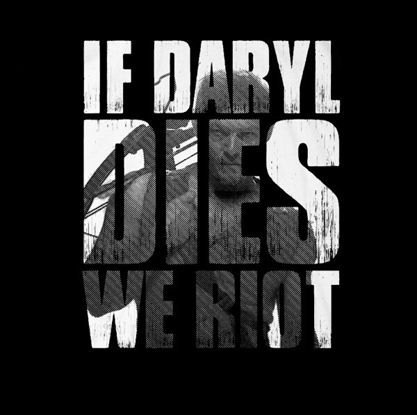 Daryl Dies Shirt Dead if Daryl Dies we Riot