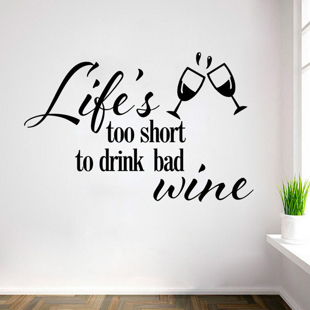 Life S Too Short To Drink Bad Wine Kitchen Wall Stickers