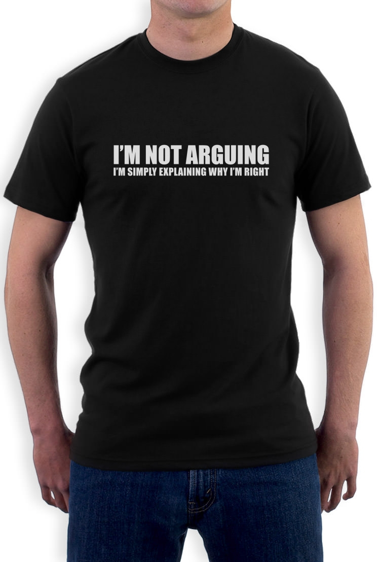 I'm Not Arguing T-Shirt funny present gift for men Spouse Father's Day TShirt Tee Shirt Unisex More Size and Colors()