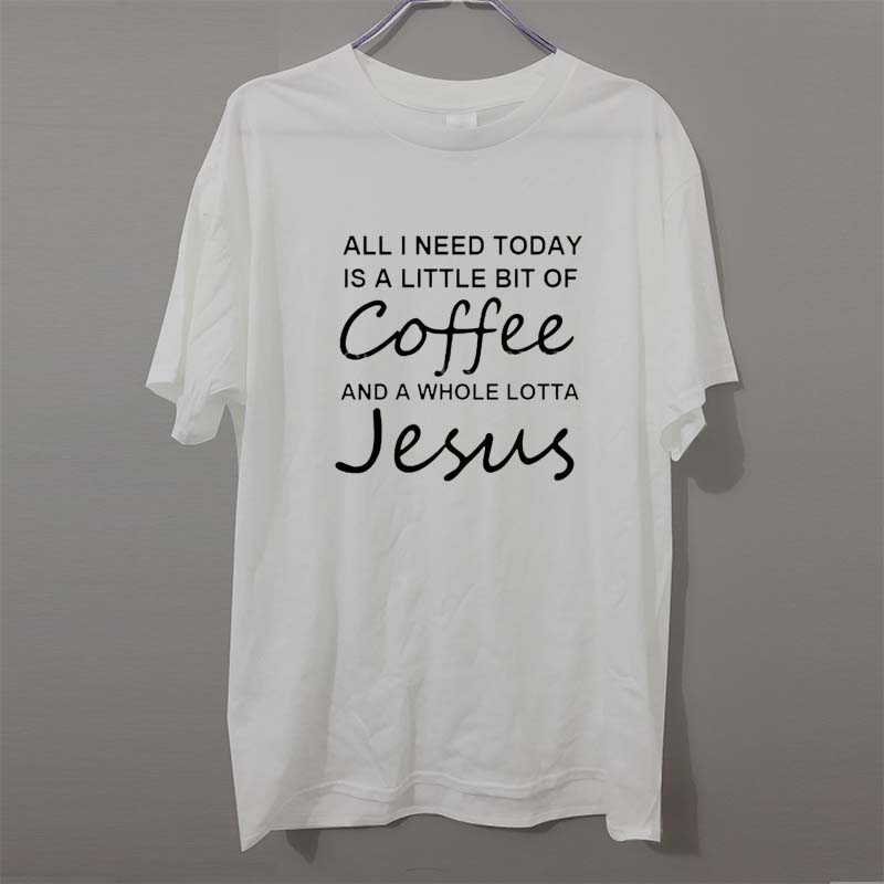 All I Need Today Is a Little Bit of Coffee and a Whole Lotta Jesus T Shirt Men Funny Cotton Short Sleeve T-shirt camiseta(China (Mainland))