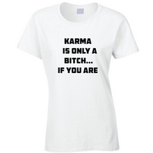 Karma Is Only A Bitch..If You Are T Shirt Funny Letter Print Black and White t shirt Chemise For Unisex Women Men F10113
