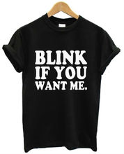 Buy BLINK IF YOU WANT ME Letters Print Women T shirt Casual Cotton Hipster Shirt Lady Funny Top Tee Black White B-19 ) for $9.90 in AliExpress store