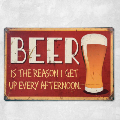BEER IS THE REASON I GET UP EVERY AFTERNOON Vintage Tin Sign Bar pub home Wall Decor Retro Metal Art Poster(China (Mainland))