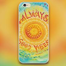 Always good vibes art Design transparent case cover cell mobile phone cases for Apple iphone 4 4s 5 5c 5s 6 6s 6plus hard shell