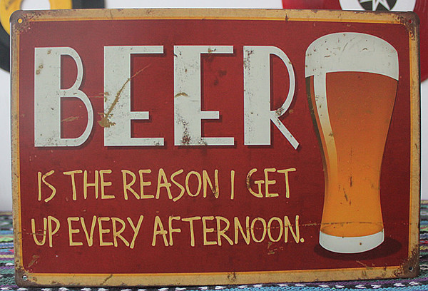 Vintage sign BEER is the reason i get up every afternoon tin plate signs Garage shop cafe decor L-06(China (Mainland))