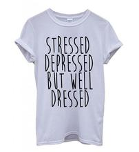 STRESSED DEPRESSED BUT WELL DRESSED T-shirt–Foreign trade speed sell tong lady T-shirt style in Europe and America