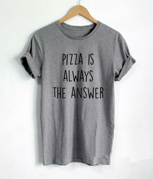 Pizza Is Always The Answer Print Women Tshirts Cotton