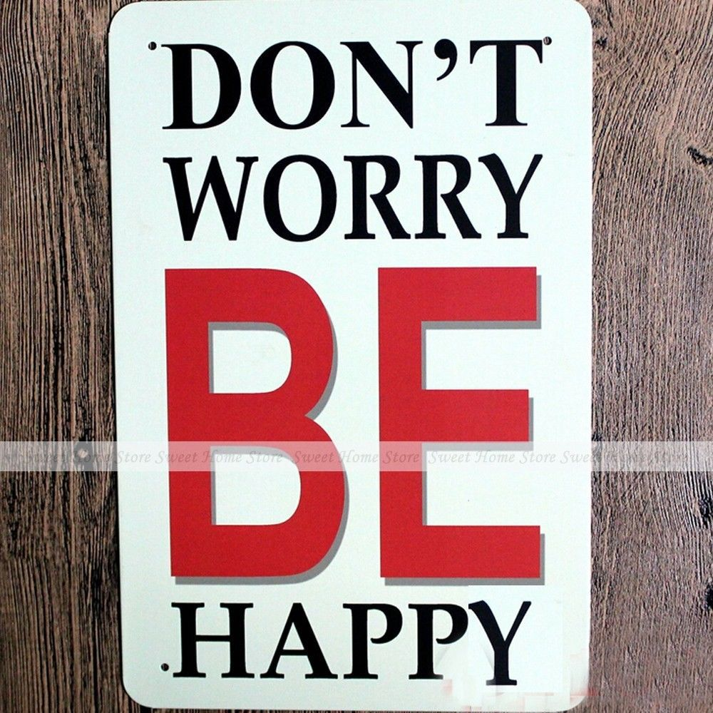 Don't Worry Be Happy Inspirational Vintage Metal Tin Sign Shabby Chic Tavern Garage Home Bar Wall Decor Plaque(China (Mainland))