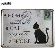 [ Mike86 ] A HOME WITHOUT A CAT Black stamps Metal Signs Wall Art decor Bar Retro Iron Painting K-93 Mix Item 15*21 CM(China (Mainland))