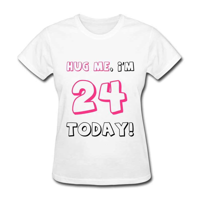 Design Pre-Cotton Girl Tee Shirt Hug me I'm 24 today Music Logo T for Lady Only 1 Piece(China (Mainland))