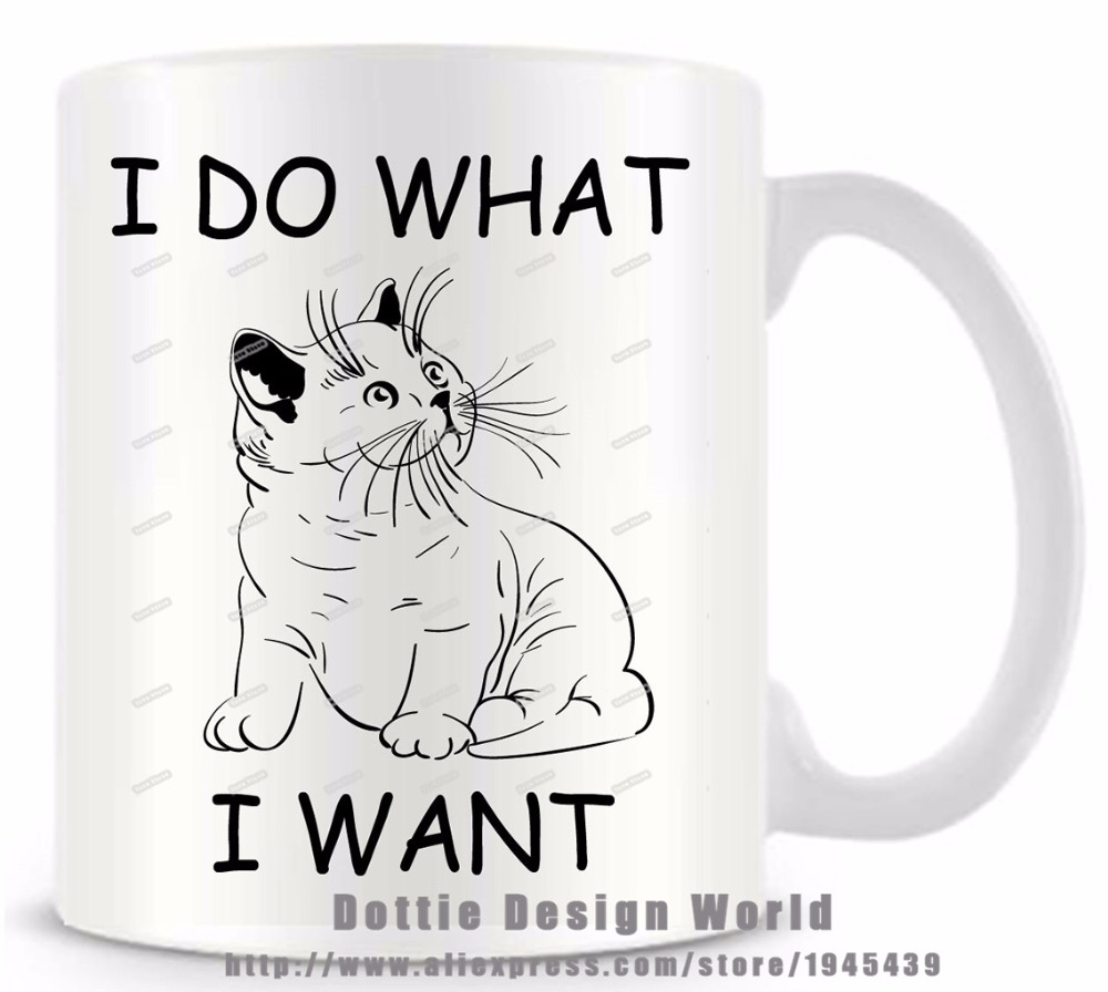 I Do What I Want Funny novelty travel Coffee mug cup 11oz White milk tea cup Personalized Birthday Easter gifts for Men & Women(China (Mainland))